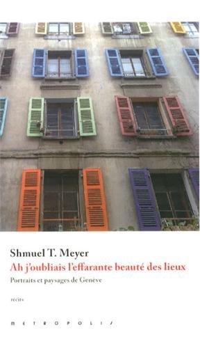 Shmuel T. Meyer, « Ah j'oubliais l'effarante beauté des lieux », Editions Métropolis, Genève