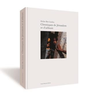 Chroniques de Jérusalem et d'ailleurs de Didier Ben Loulou