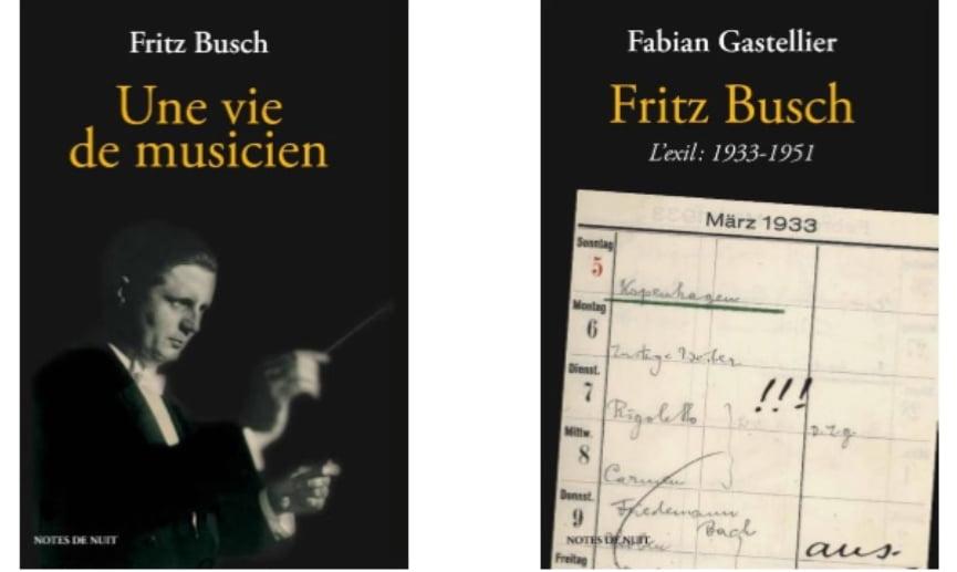 Fritz Busch, « Une vie de Musicien », Notes de Nuit, Paris, 2017, 224 p., 20 E., Fabian Gastellier, « Fritz Busch, L'exil : 1933-1951 », Idem, 300 p., 20 E.