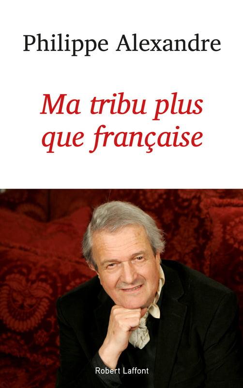 Ma tribu plus que française de Philippe Alexandre