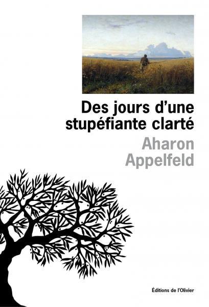Des jours d'une stupéfiante clarté de Aharon Appelfeld