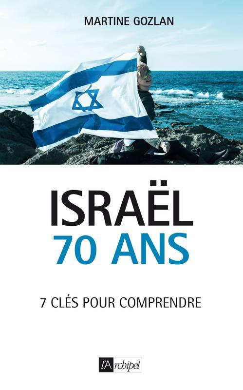 Israël 70 ans 7 clés pour comprendre