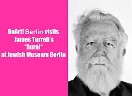 James Turrell,, « Ganzfeld « Aural »,depuis le  12 avril, Musée Juif de Berlin