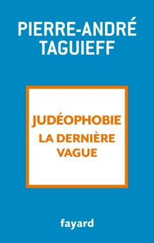 Judéophobie, la dernière vague de Pierre-André Taguieff