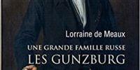 Lorraine de Meaux  la grande famille russe les GUNZBURG