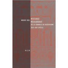 Mystiques messianiques De la Kabbale au Hassidisme, XIIIème-XXIème siècle