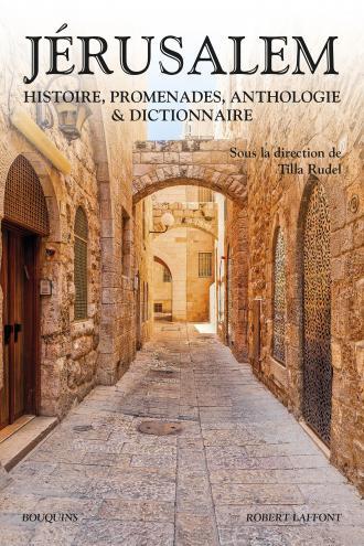 Jérusalem , histoire, promenade, anthologie & dictionnaire
