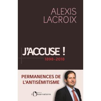 J'accuse ! Permanence de l'antisémitisme de Alexis Lacroix