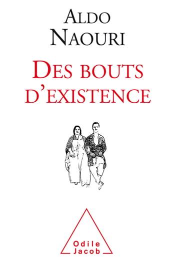Des Bouts D'Existence de Aldo Naouri