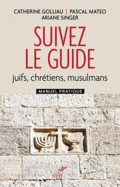 Livre : Suivez le Guide juifs, chrétiens, musulmans