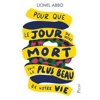 Pour que le jour de votre mort soit le plus beau jour de votre vie de Lionel Abo