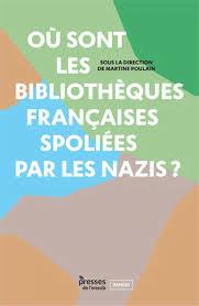 Où sont les bibliothèques spoliées par les nazis ? - Dir. Martine Poulain