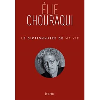 Le dictionnaire de ma vie de Elie Chouraqui