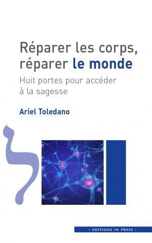 Réparer le corps réparer le monde de Ariel Toledano