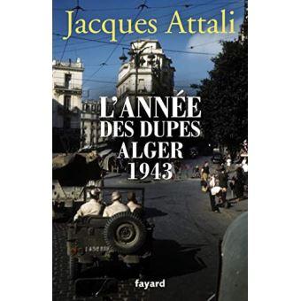 L'année des dupes Alger 1943 de Jacques Attali