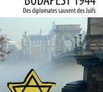Budapest 1944 Des diplomates sauvent des Juifs de Larissa Cain