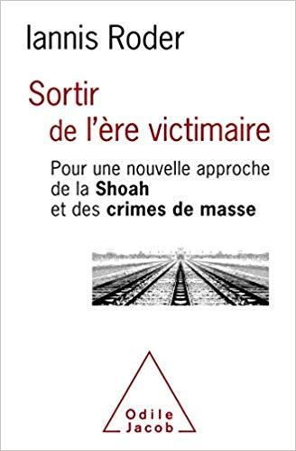 Sortir de l'ère victimaire pour une approche de la Shoah et des crimes de masse