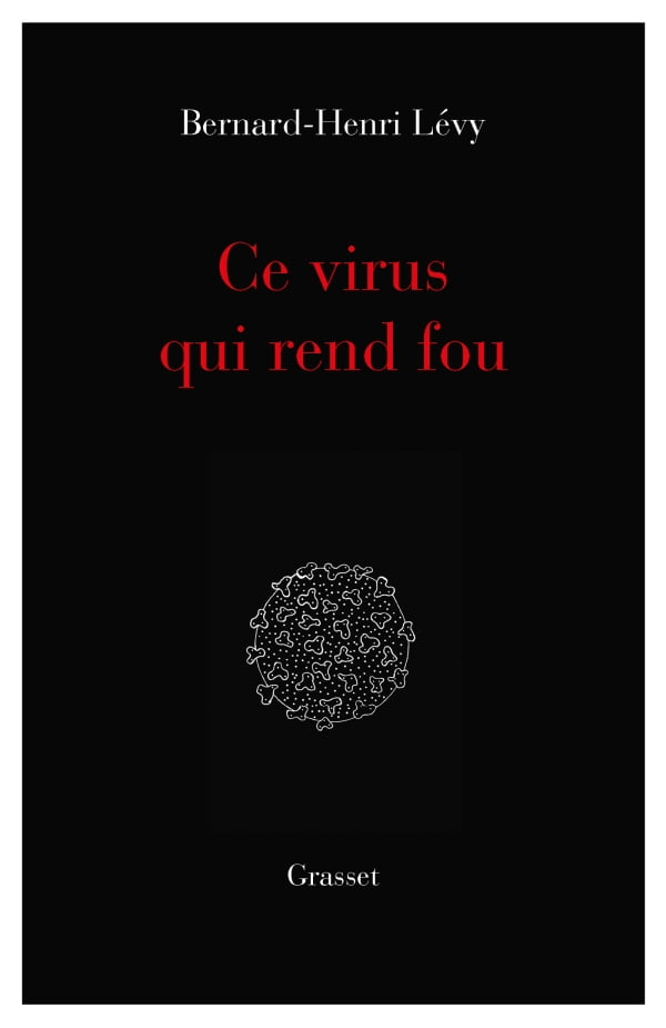 Ce virus qui rend fou de Bernard-Henri Lévy