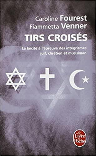 Livre juif : Tirs croisés, la laïcité à l'épreuve des intégrismes, juif, chrétien et musulman