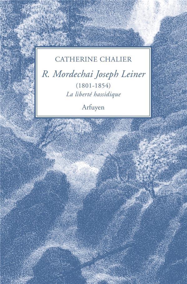 Rabbi Mordehaï Joseph Leiner (1801-1854),la liberté hassidique Catherine Chalier
