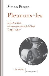 Livre juif : Pleurons les , les Juifs de Paris et les commémorations de la Shoah