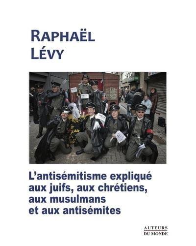 L'antisémitisme expliqué aux juifs, aux chrétiens, aux musulmans et aux antisémites